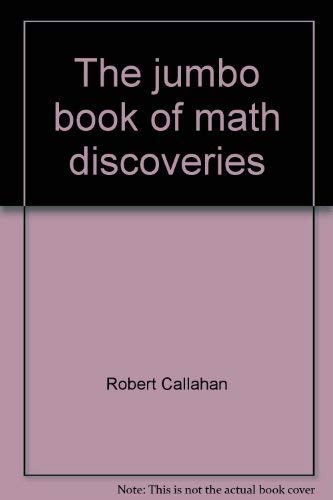 The Jumbo Book of Math Discoveries (Grades 3 - 5): Callahan, Robert