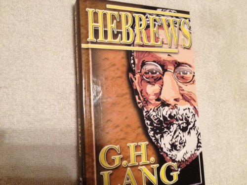 The Epistle to Hebrews A Practical Treatise For Plain and Serious Readers: G.H. Lang
