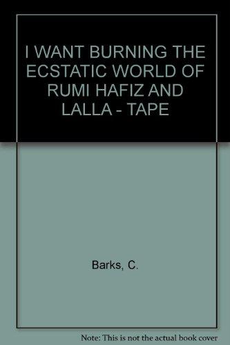 9781564551900: I Want Burning: The Ecstatic World of Rumi, Hafiz and Lalla