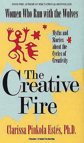 The Creative Fire: Myths and Stories about the Cycles of Creativity (Illustrated Living History ...