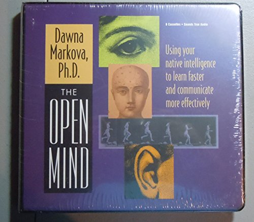 The Open Mind: Using Your Native Intelligence to Learn Faster and Communicate More Effectively (9781564553492) by Ph.D. Dawna Markova