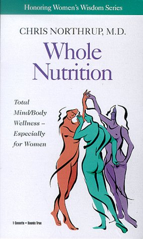 Whole Nutrition for Women: Chris Northrup