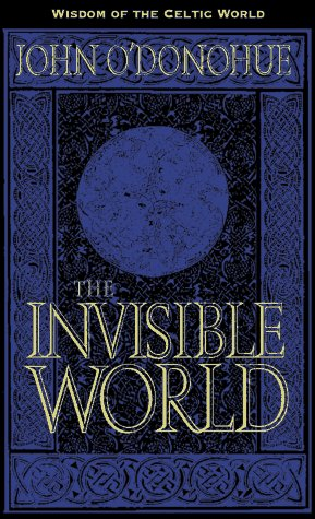 The Invisible World (Wisdom from the Celtic World) (1564554775) by O'Donohue, John