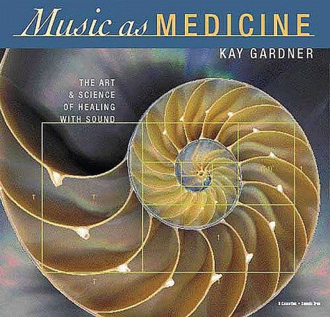 Music as Medicine: The Art & Science of Healing With Sound: Gardner, Kay