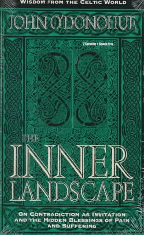 The Inner Landscape: On Contradiction as Invitation and the Hidden Blessings of Pain and Suffering (9781564554970) by John O'Donohue