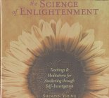 The Science of Enlightenment Teachings & Meditations for Awakening Through Self-Investigation: ...