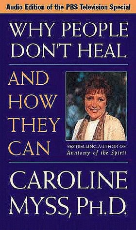 Why People Don't Heal and How They Can (9781564555861) by Myss, Caroline