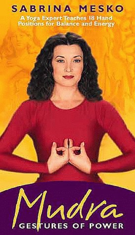 9781564556615: Mudra, Gestures of Power: A Yoga Expert Teaches 18 Hand Positions for Balance and Energy