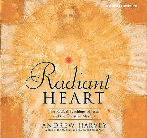 Radiant Heart: The Radical Teachings of Jesus and the Christian Mystics (1564556921) by Andrew Harvey