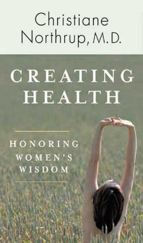 Creating Health: Honoring Women's Wisdom: Christiane Northrup