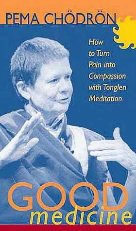 9781564557049: Good Medicine: How to Turn Pain into Compassion with Tonglen Meditation