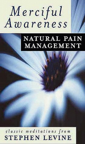 Merciful Awareness: Natural Pain Management Techniques: Levine, Stephen