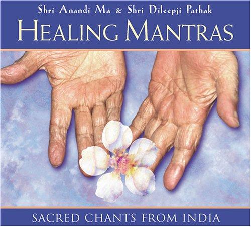 Healing Mantras: Ma, Shri Anandi; Pathak, Shri Dileepji