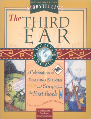 9781564557599: The Third Ear: A Storytelling Kit A Celebration of Teaching Stories and Songs from the First People Native American Storytelling