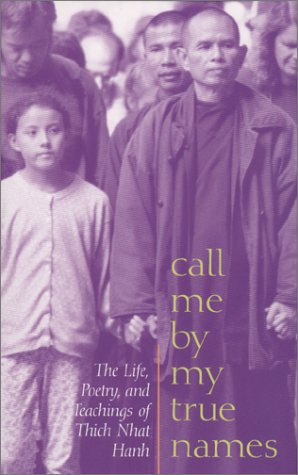 Call Me by My True Names: The Life, Poetry, and Teachings of Thich Nhat Hanh