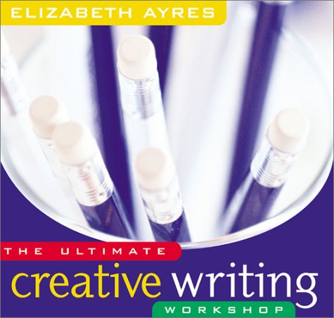 The Ultimate Creative Writing Workshop: Ayres, Elizabeth