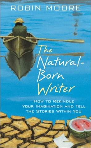 9781564558497: The Natural-Born Writer: How to Rekindle Your Imagination and Tell the Stories Within You