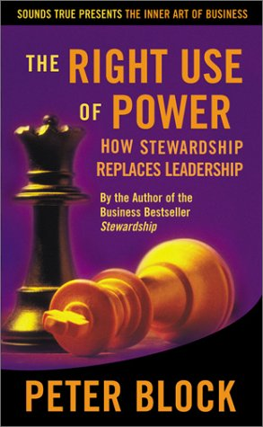 The Right Use of Power: How Stewardship Replaces Leadership (The Inner Art of Business Series): ...