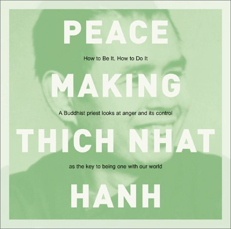 Peacemaking: How to Be It, How to Do It: Thich Nhat Hanh