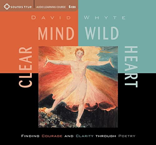 Clear Mind, Wild Heart: Finding Courage and Clarity Through Poetry (Compact Disc): David Whyte