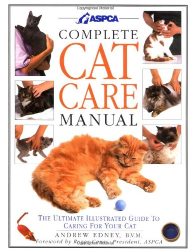 ASPCA COMPLETE CAT CARE MANUAL : The Ultimate Illustrated Guide to Caring for Your Cat (A Dorling...