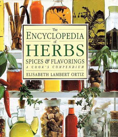 The Encyclopedia of Herbs, Spices, and Flavorings: Elisabeth Lambert Ortiz