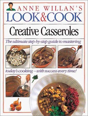 Creative Casseroles (Anne Willan's Look and Cook): Willan, Anne