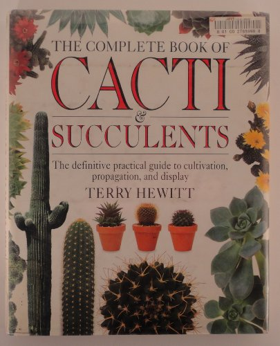 COMPLETE BOOK OF CACTI & SUCCULENTS: Hewitt, Terry