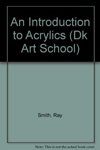 An Introduction to Acrylics (DK Art School) (9781564583734) by Smith, Ray Campbell