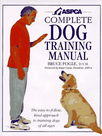 ASPCA Complete Dog Training Manual by Fogle, Bruce: DK ADULT