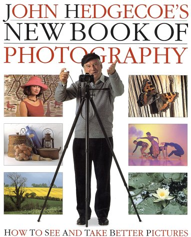 JOHN HEDGECOE'S NEW BOOK OF PHOTOGRAPHY : How to See and Take Better Pictures
