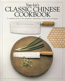 9781564585455: Yan-Kit's Classic Chinese Cookbook: A Complete Guide to the Equipment, Ingredients, Recipes and Techniques