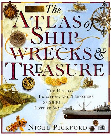 9781564585998: The Atlas of Shipwrecks & Treasure: The History, Location, and Treasures of Ships Lost at Sea