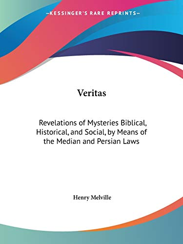 9781564593962: Veritas: Revelations of Mysteries Biblical, Historical, and Social, by Means of the Median and Persian Laws