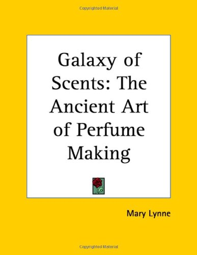 9781564594587: Galaxy of Scents: The Ancient Art of Perfume Making