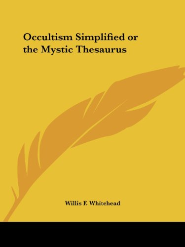 Occultism Simplified; or, The Mystic Thesaurus: Whitehead, Willis F.