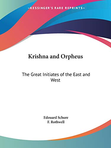 Krishna and Orpheus The Great Initiates of the East and West: Schure, Edouard
