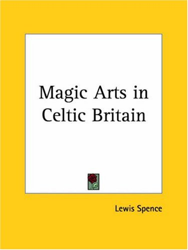 Magic Arts in Celtic Britain: Spence, Lewis
