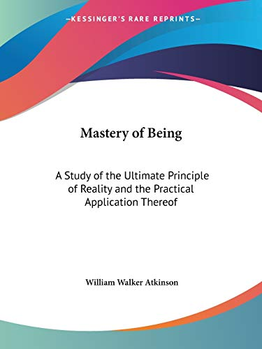 9781564596567: Mastery of Being: A Study of the Ultimate Principle of Reality and the Practical Application Thereof