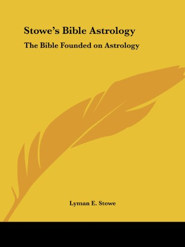 9781564598028: Stowe's Bible Astrology: The Bible Founded on Astrology