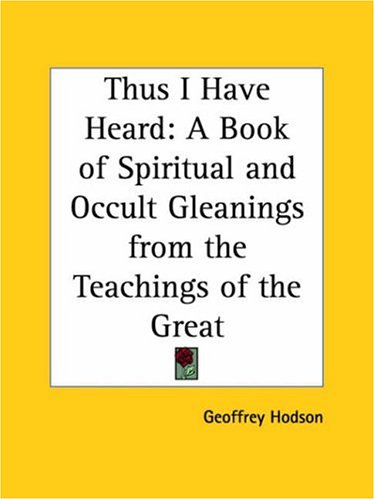 9781564598783: Thus I Have Heard: A Book of Spiritual and Occult Gleanings from the Teachings of the Great