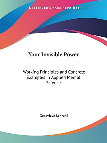 9781564598899: Your Invisible Power: Working Principles and Concrete Examples in Applied Mental Science