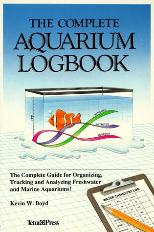 The Complete Aquarium Logbook: The Complete Guide: Kevin W. Boyd