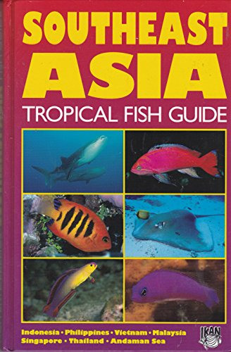 Southeast Asia Tropical Fish Guide: Indonesia, Philippines, Vietnam, Malaysia, Singapore, Thailand,...
