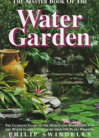 9781564651884: The Master Book of the Water Garden: The Ultimate Guide to the Design and Maintenance of the Water Garden With More Than 190 Plant Profiles