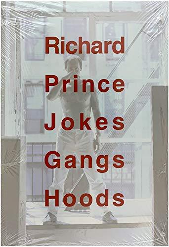 Richard Prince: Jokes Gangs Hoods: PRINCE, RICHARD). Prince,