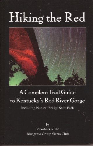 Hiking the Red: A Complete Trail Guide to Kentucky's Red River Gorge: Bluegrass Group Sierra ...