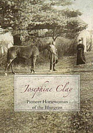 Josephine Clay: Pioneer Horsewoman of the Bluegrass: Henry Clay Simpson