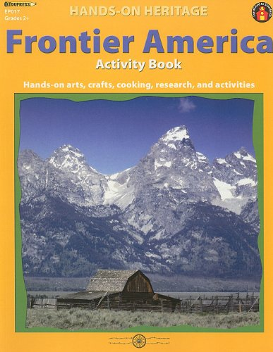 9781564720054: Frontier America Activity Book: Hands-On Arts, Crafts, Cooking, Research, and Activities (Hands-On Heritage)