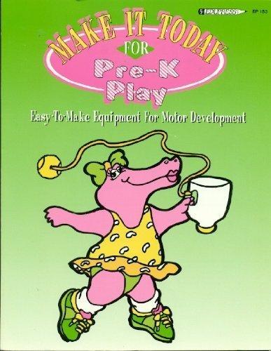Make It Today for Pre-K Play: Easy to Make Equipment for Motor Development: Hamman, Joyce